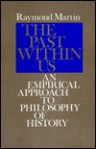 The Past Within Us: An Empirical Approach to Philosophy of History - Raymond Martin