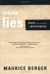 White Lies: Race and the Myths of Whiteness - Maurice Berger