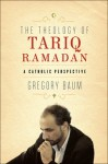 The Theology of Tariq Ramadan: A Catholic Perspective - Gregory Baum
