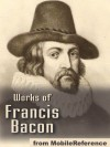 Works of Francis Bacon. Essays, Valerius Terminus of the Interpretation of Nature, The Advancement of Learning, The Wisdom of the Ancients, Novum Organum / The New Organon & The New Atlantis (mobi) - Francis Bacon