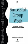 Successful Group Work: A Practical Guide for Students in Further and Higher Education - Tim (All of the School of Ar O'Sullivan, Jenny Rice, Carol Saunders