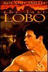 The Last Lobo - Roland Smith