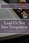 Lead Us Not Into Temptation: A Baptist Minister's Personal Journey Through Drug Addiction - Don Jeffries