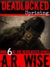 Uprising (Deadlocked, #6) - A.R. Wise