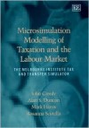 Microsimulation Modelling of Taxation and the Labour Market: The Melbourne Institute Tax and Transfer Simulator - John Creedy, Mark Harris