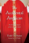 The Accidental Anglican: The Surprising Appeal of the Liturgical Church - Todd D. Hunter, J.I. Packer