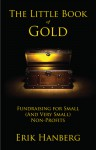 The Little Book of Gold: Fundraising for Small (and Very Small) Nonprofits - Erik Hanberg
