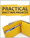 Practical Duct Tape Projects - Instructables Authors