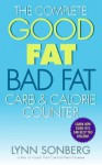 The Complete Good Fat/ Bad Fat, Carb & Calorie Counter - Lynn Sonberg