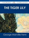 The Tiger Lily - The Original Classic Edition - George Manville Fenn