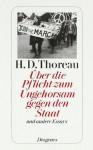 Über die Pflicht zum Ungehorsam gegen den Staat (und andere Essays) - Henry David Thoreau