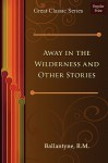 Away in the Wilderness and Other Stories - R.M. Ballantyne