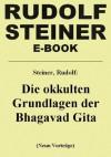 Die okkulten Grundlagen der Bhagavad Gita (German Edition) - Rudolf Steiner
