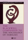 The Blackwell Companion to the Sociology of Families - Jacqueline Scott, Judith Treas, Martin Richards