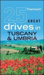 Frommer's 25 Great Drives in Tuscany & Umbria - Michael Buttler, Stefano Baldi