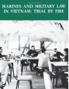 Marines and Military Law in Vietnam: Trail by Fire - Gary D Solis