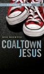 Coaltown Jesus - Ron Koertge