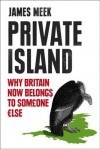 Private Island: How the UK Was Sold - James Meek