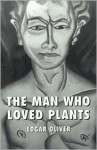 The Man Who Loved Plants - Edgar Oliver, Romy Ashby