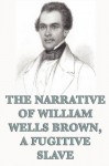 The Narrative of William Wells Brown, A Fugitive Slave - William Wells Brown