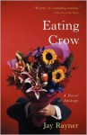 Eating Crow: A Novel of Apology - Jay Rayner
