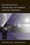 Data Elicitation for Second and Foreign Language Research - Susan M. Gass, Alison Mackey