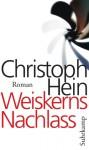 Weiskerns Nachlass - Christoph Hein