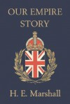 Our Empire Story (Yesterday's Classics) - H.E. Marshall