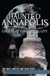 Haunted Annapolis: Ghosts of the Capital City (Haunted America) - Julia Dray, Mike Carter