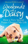 Weekends with Daisy: How a Very Special Puppy Changed My Life - Sharron Kahn Luttrell