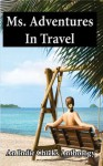 Ms. Adventures in Travel (Indie Chicks Anthology) - Karin Cox, Heather Marie Adkins, Patrice Fitzgerald, Peg Brantley, Sibel Hodge, Carol Davis Luce, Christy Hayes, Cheryl Shireman, LK Gardner-Griffie, Faith Mortimer
