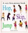 Hip, Skip, Jump: A Very First Picture Book - Nicola Tuxworth