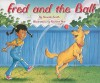 Fred and the Ball [With Teacher's Guide] - Annette Smith, Richard Hoit