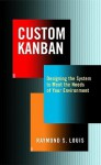Custom Kanban: Designing the System to Meet the Needs of Your Environment - Raymond S. Louis