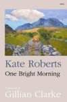 One Bright Morning - Kate Roberts, Gillian Clarke