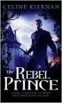 The Rebel Prince - Celine Kiernan