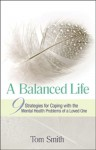 A Balanced Life: Nine Strategies for Coping with the Mental Health Problems of a Loved One - Tom Smith