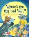 Where's the Big Bad Wolf? - Eileen Christelow