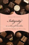 Integrity in a Box of Chocolates: Consuming Life's Hardships One Bite at a Time - Joan Koonce