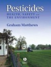 Pesticides: Health, Safety and the Environment - G.A. Matthews