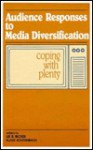 Audience Responses to Media Diversification: Coping with Plenty - Henk Becker