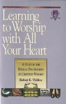 Learning to Worship with All Your Heart: Volume I - Robert Webber