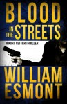 Blood in the Streets: A Kurt Vetter International Spy Thriller (The Reluctant Hero) (Volume 3) - William Esmont