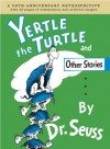 Yertle the Turtle and Other Stories Anniversary Edition (Classic Seuss) - Charles D. Cohen