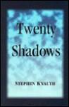 Twenty Shadows - Stephen Knauth