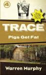 Pigs Get Fat (Trace) (Volume 4) - Warren Murphy