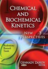 Chemical and Biochemical Kinetics: New Perspectives - Gennady E. Zaikov