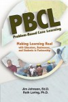 Problem-Based Case Learning: Partnerships Among Educators, Businesses, and Students - Jim Johnson, Ruth Loring