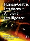 Human-Centric Interfaces for Ambient Intelligence - Hamid Aghajan, Juan Carlos Augusto, Ramon Lopez-Cozar Delgado