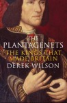 The Plantagenets: The Kings That Made Britain - Derek Wilson